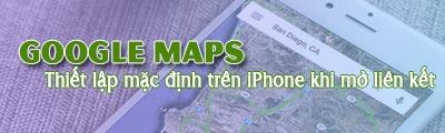 thiet lap google maps cho iphone mac dinh khi mo ban do lien ket