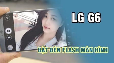 cach bat den flash man hinh tren lg g6