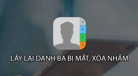 cac cach lay lai danh ba tren iphone bi mat xoa nham khoi phuc contact