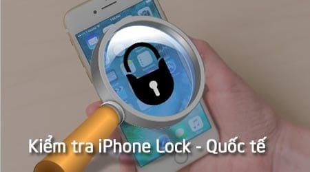 cach kiem tra iphone lock hay quoc te