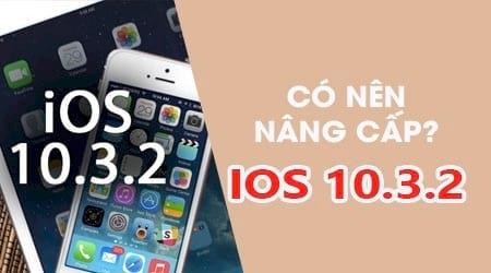 co nen nang cap ios 10 3 2 cho iphone ipad khong