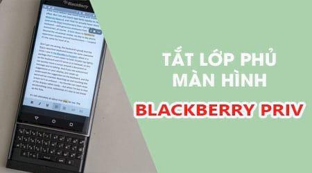 cach tat lop phu man hinh tren blackberry priv