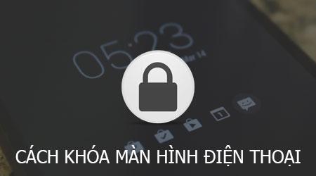 cach khoa man hinh dien thoai android iphone winphone