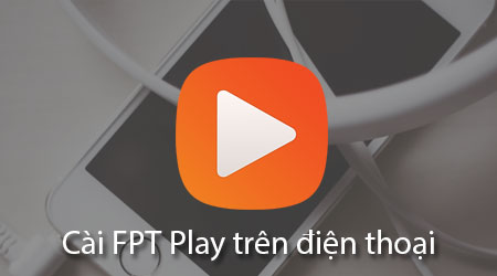 cach cai fpt play xem tivi truc tuyen online