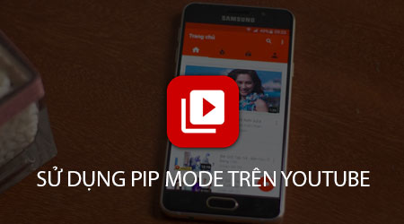 su dung che do pip mode tren youtube cho android