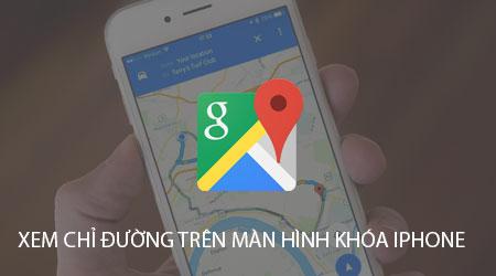 xem huong dan chi duong tren man hinh khoa iphone bang google maps
