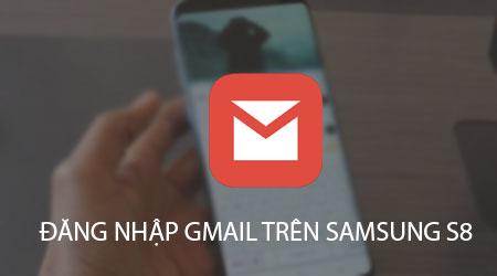 cach dang nhap gmail tren samsung s8