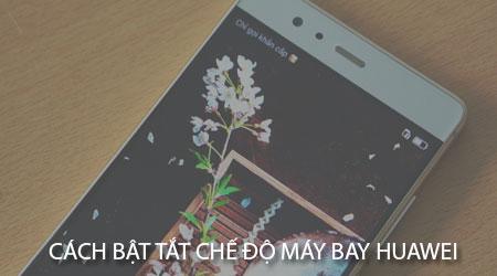 cach bat tat che do may bay tren huawei