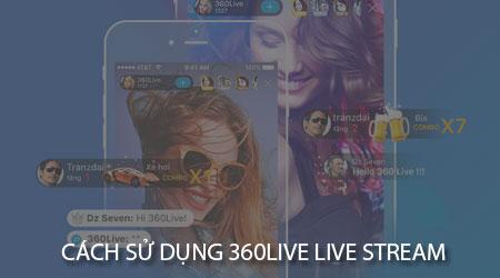 cach su dung 360live live stream tren dien thoai