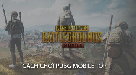 cach choi pubg mobile top 1