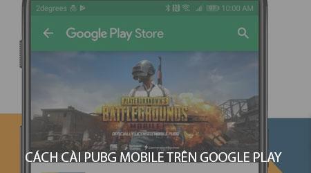 cach cai pubg mobile tren google play