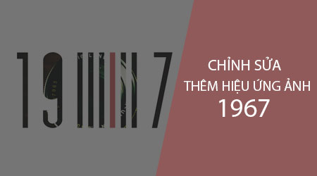 cach su dung ung dung 1967 chinh sua them hieu ung cho anh