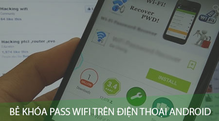 cach be khoa pass wifi tren dien thoai android khong can phan mem