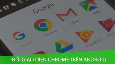 cach thay doi giao dien google chrome tren dien thoai android