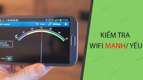 cach kiem tra song wifi manh hay yeu tren android