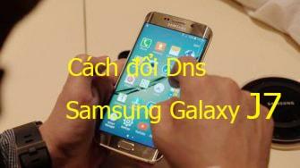 Cách đổi Dns Samsung Galaxy J7, J5