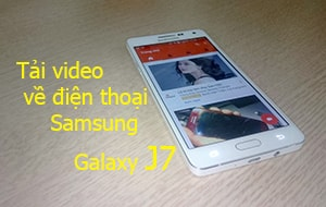 Tải video cho samsung j7, download video trên Samsung Galaxy J7, J5
