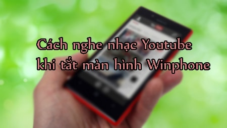 nghe nhac youtube tat man hinh winphone