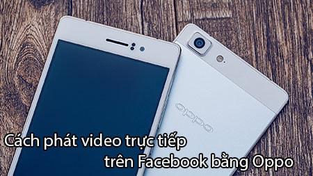 cach phat video truc tiep tren Facebook bang oppo