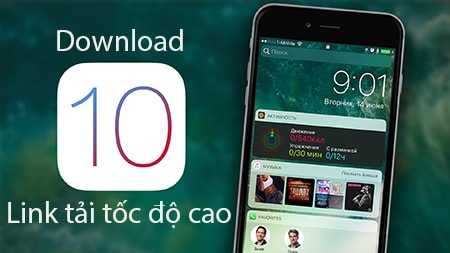 download iOS 10, link tai ios 10 toc do cao