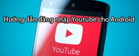 huong dan dang nhap Youtube cho Android