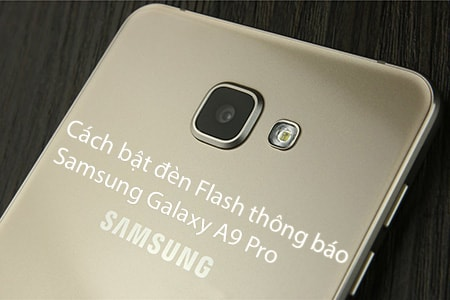 bat den flash thong bao tren Samsung galaxy A9 Pro