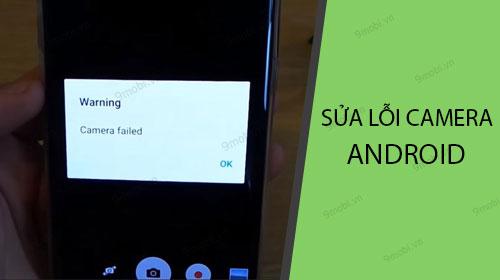 cach sua loi camera khong bat duoc tren android