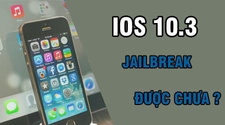 da co the jailbreak ios 10 3 cho iphone ipad duoc chua