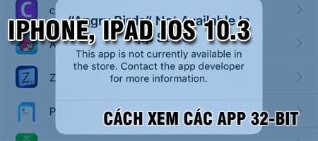 cach xem cac app 32 bit cai tren iphone ipad dung ios 10 3