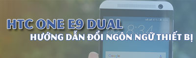 doi ngon ngu cho dien thoai htc one e9 dual