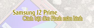 cach bat den flash man hinh tren samsung j2 prime