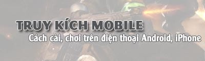 cach cai choi truy kich mobile tren dien thoai iphone android samsung oppo htc