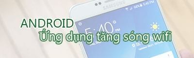 cac ung dung tang song wifi tren android cai thien song wifi manh hon