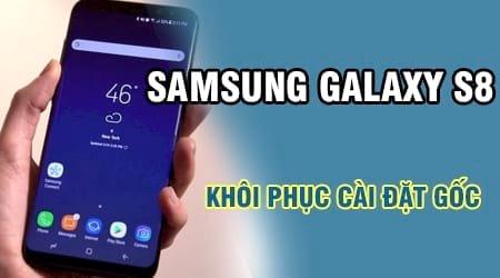 khoi phuc cai dat goc samsung galaxy s8 s8 plus