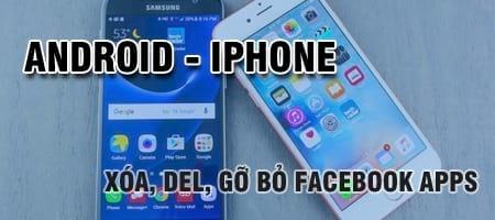 Xóa, del, gỡ bỏ Facebook Apps trên Android và iPhone
