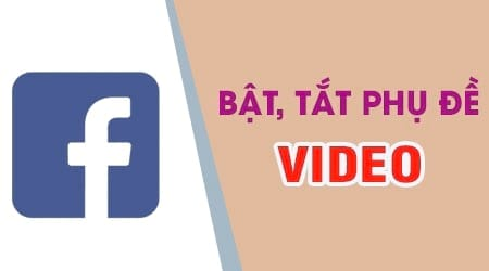 Hướng dẫn bật, tắt phụ đề video trên Facebook
