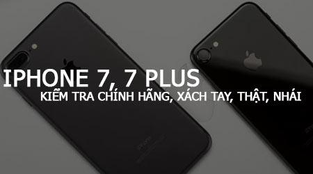 cach kiem tra iphone 7 7 plus chinh hang xach tay that nhai