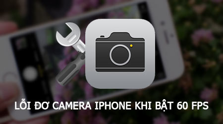 cach sua loi do camera iphone khi bat 60 fps
