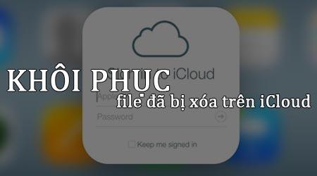 huong dan khoi phuc file da bi xoa tren icloud video anh danh ba