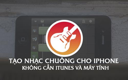 meo tao nhac chuong cho iphone khong can itunes va may tinh