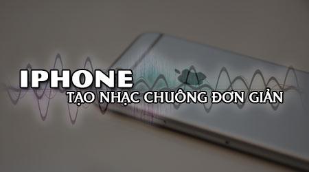 meo tao nhac chuong don gian cho iphone tu bat ky bai hat nao