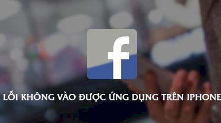 sua loi khong vao duoc ung dung facebook tren iphone