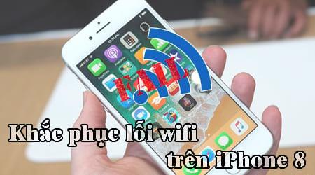 Khắc phục lỗi wifi trên iPhone 8