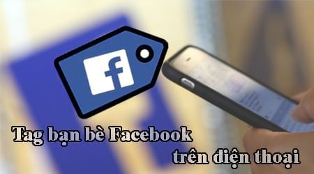 cach tag ban be facebook tren dien thoai