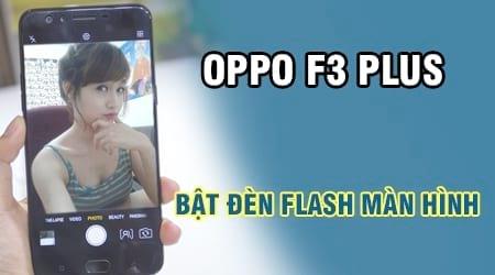 cach bat den flash man hinh tren oppo f3 plus