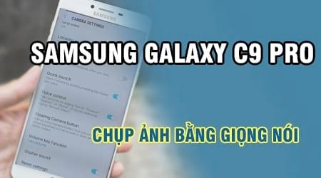 cach chup anh bang giong noi tren samsung galaxy c9 pro