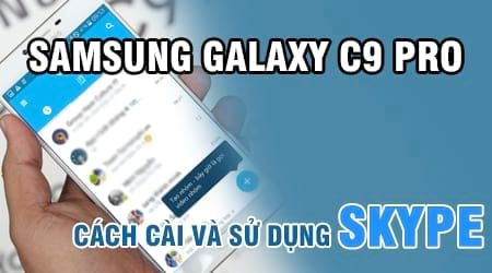 cach cai va su dung skype tren samsung galaxy c9 pro
