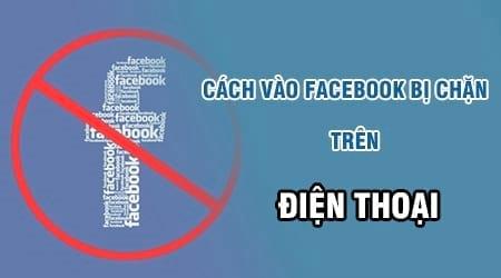 cach vao facebook bi chan tren dien thoai