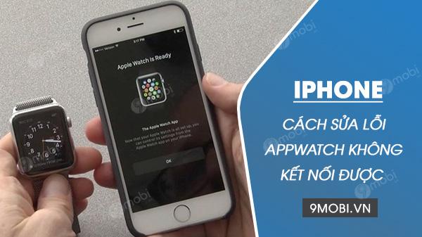 sua loi khong ket noi iphone voi apple watch duoc