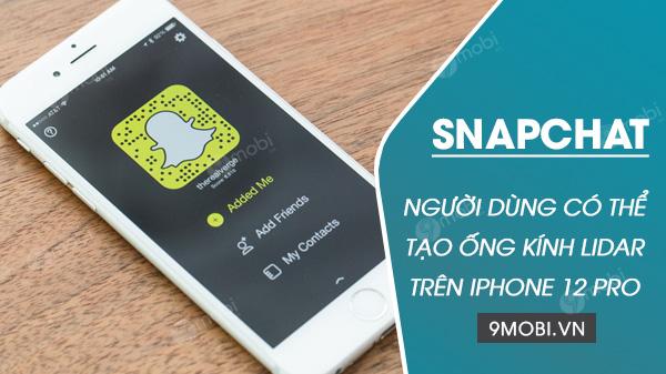 snapchat cho phep nguoi dung iphone 12 pro sua dung ong kinh lidar